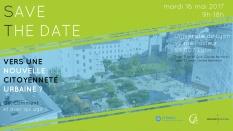 """Save The Date - Colloque """"Vers une nouvelle citoyenneté urbaine ? Où, comment et avec qui agir ?"""" (16-05-17)"""